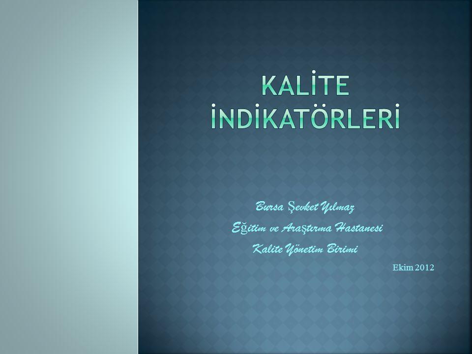 Bursa Ş evket Yılmaz E ğ itim ve Ara ş tırma Hastanesi Kalite Yönetim Birimi Ekim 2012