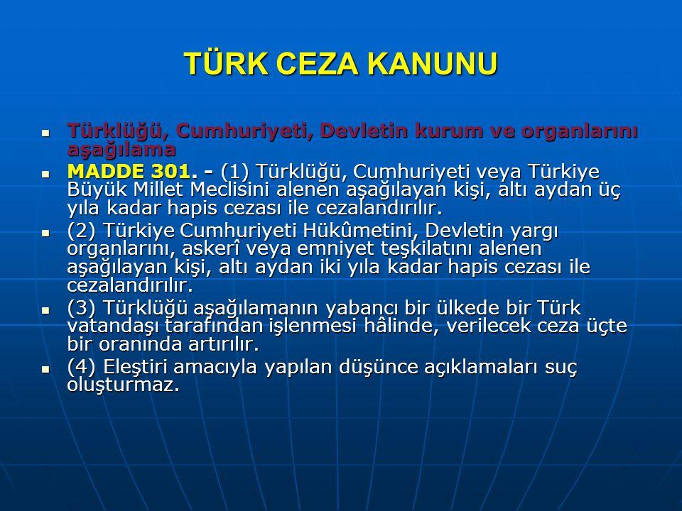 TÜRK CEZA KANUNU Türklüğü, Cumhuriyeti, Devletin kurum ve organlarını aşağılama Türklüğü, Cumhuriyeti, Devletin kurum ve organlarını aşağılama MADDE 3