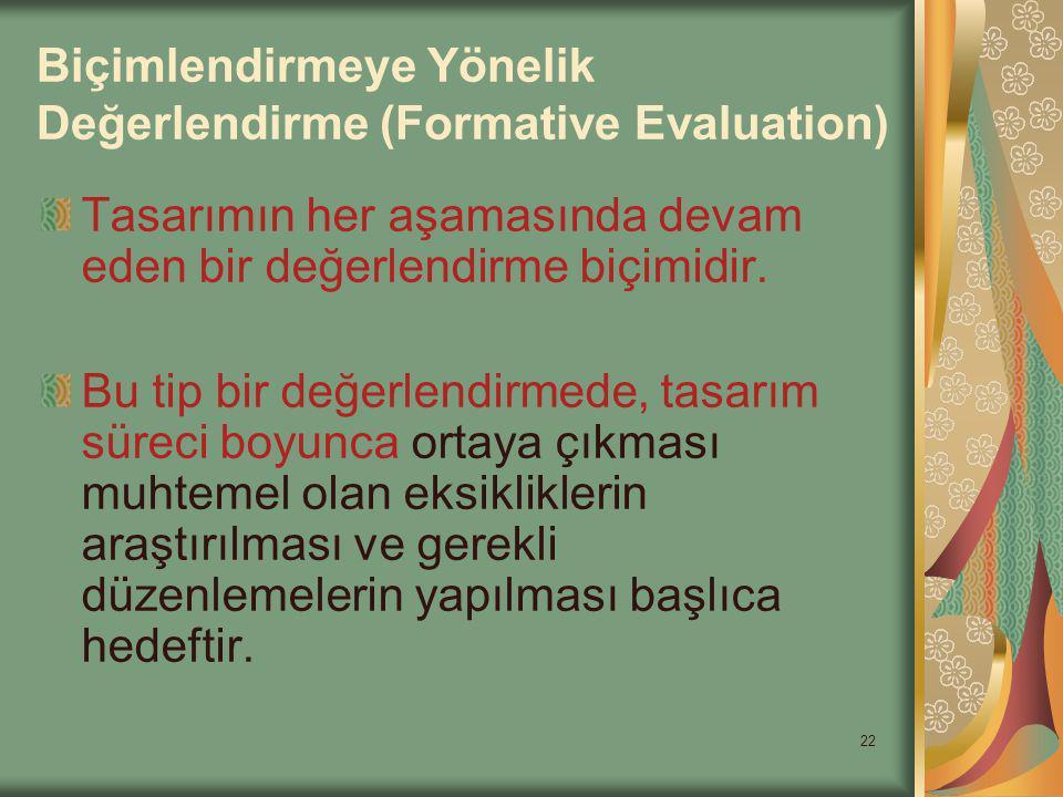 22 Biçimlendirmeye Yönelik Değerlendirme (Formative Evaluation) Tasarımın her aşamasında devam eden bir değerlendirme biçimidir.