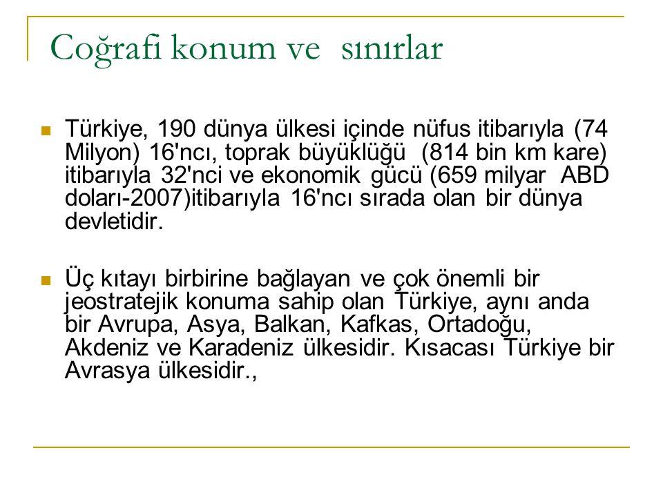 Coğrafi konum ve sınırlar Türkiye, 190 dünya ülkesi içinde nüfus itibarıyla (74 Milyon) 16'ncı, toprak büyüklüğü (814 bin km kare) itibarıyla 32'nci v