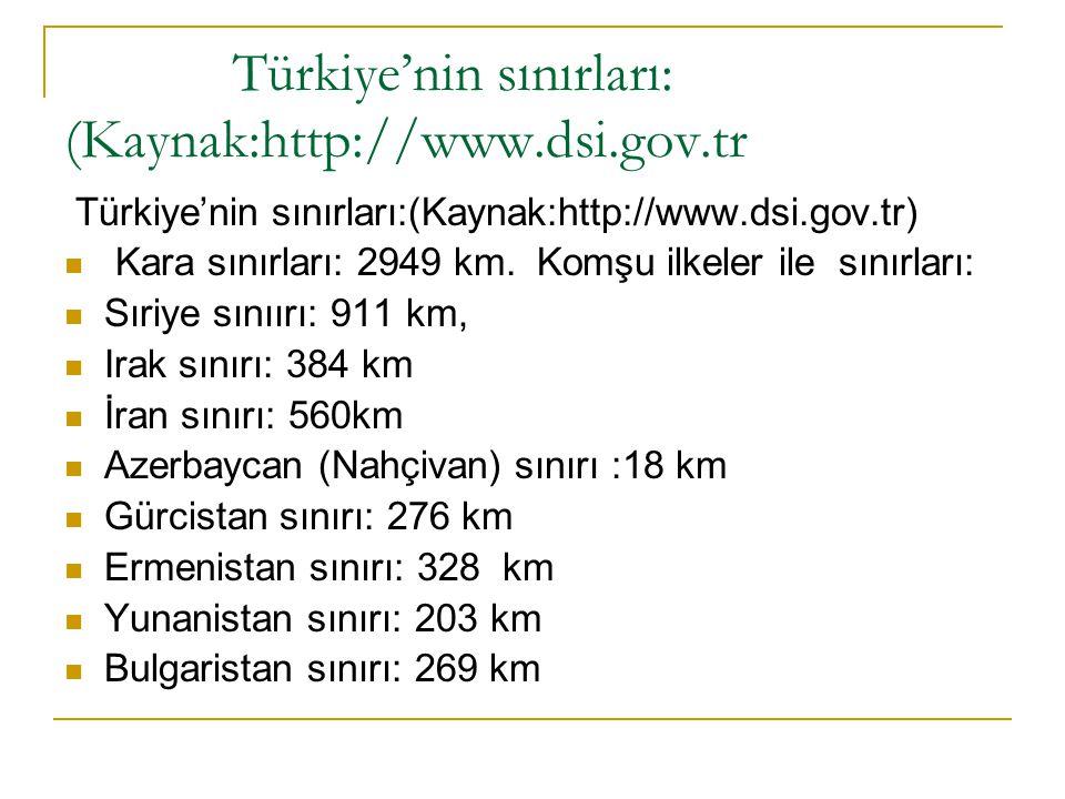 Türkiye'nin sınırları: (Kaynak:http://www.dsi.gov.tr Türkiye'nin sınırları:(Kaynak:http://www.dsi.gov.tr) Kara sınırları: 2949 km. Komşu ilkeler ile s