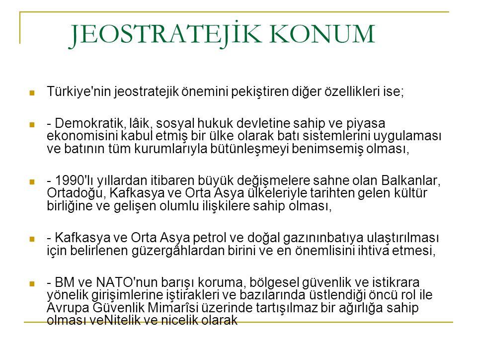 JEOSTRATEJİK KONUM Türkiye'nin jeostratejik önemini pekiştiren diğer özellikleri ise; - Demokratik, lâik, sosyal hukuk devletine sahip ve piyasa ekono