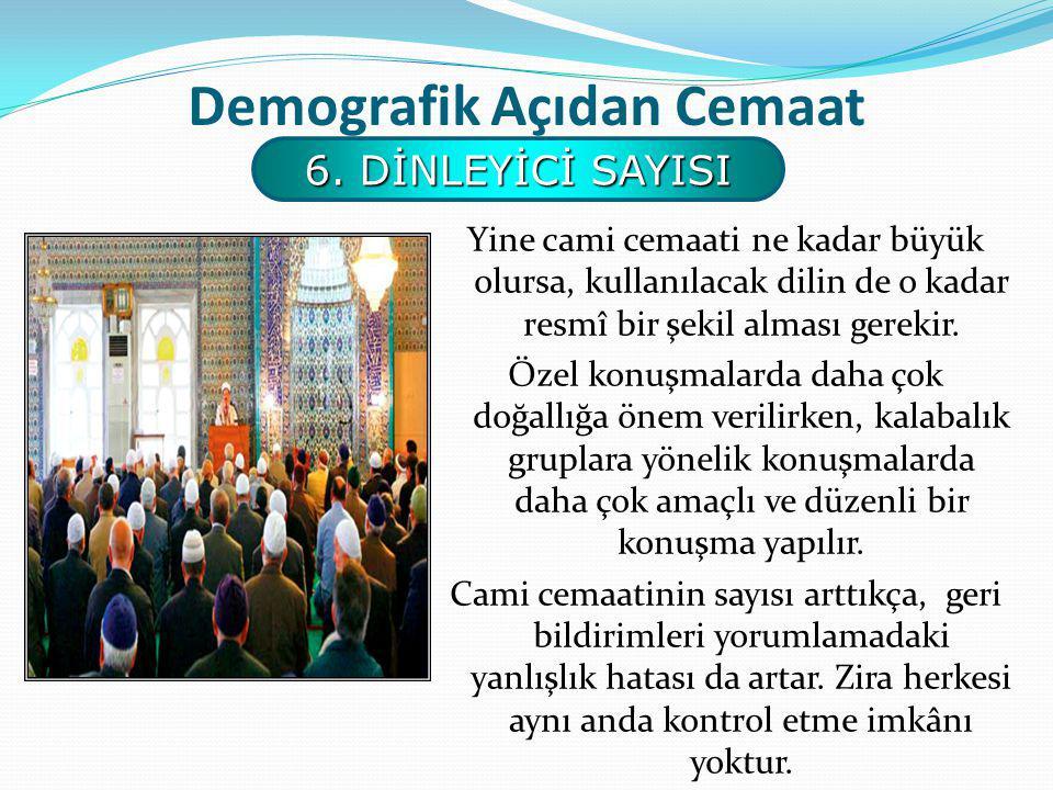 Demografik Açıdan Cemaat Yine cami cemaati ne kadar büyük olursa, kullanılacak dilin de o kadar resmî bir şekil alması gerekir.