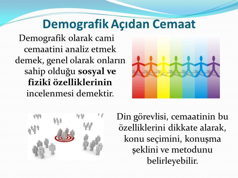 Demografik Açıdan Cemaat Demografik olarak cami cemaatini analiz etmek demek, genel olarak onların sahip olduğu sosyal ve fizikî özelliklerinin incelenmesi demektir.