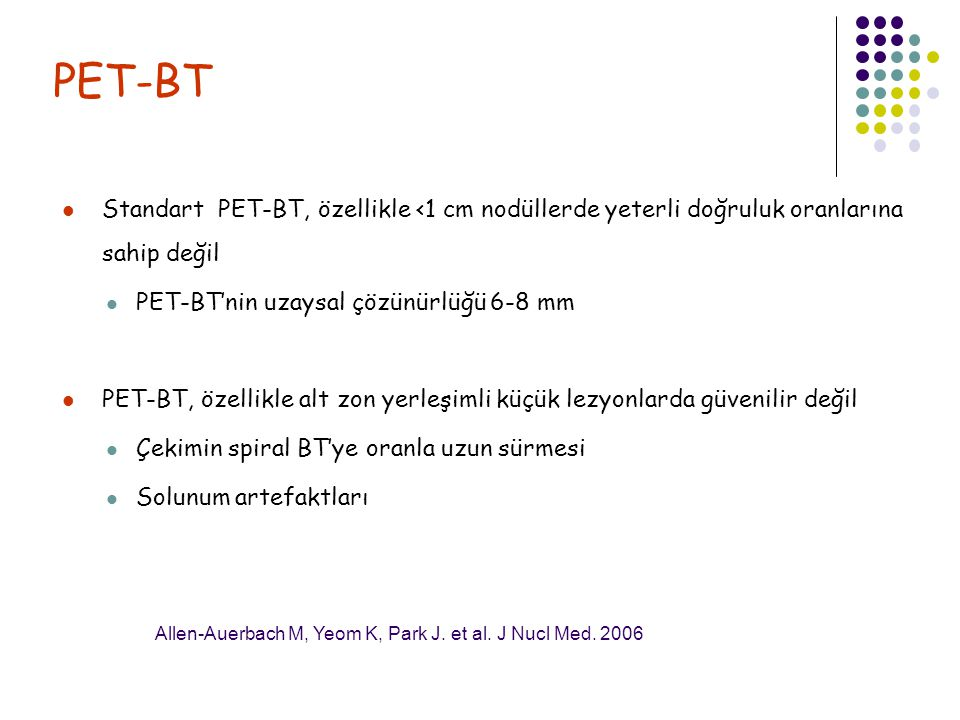 PET-BT Standart PET-BT, özellikle <1 cm nodüllerde yeterli doğruluk oranlarına sahip değil PET-BT'nin uzaysal çözünürlüğü 6-8 mm PET-BT, özellikle alt