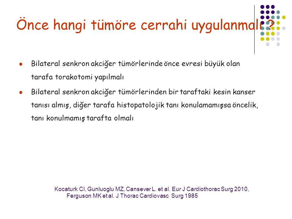 Önce hangi tümöre cerrahi uygulanmalı ? Bilateral senkron akciğer tümörlerinde önce evresi büyük olan tarafa torakotomi yapılmalı Bilateral senkron ak