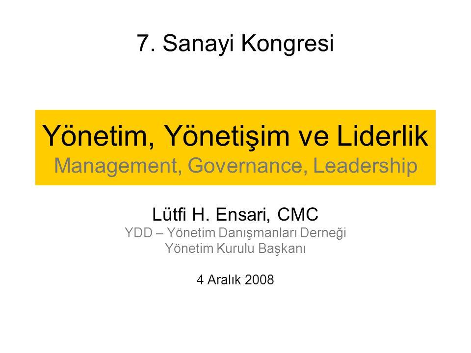 Yönetim, Yönetişim ve Liderlik Management, Governance, Leadership Lütfi H. Ensari, CMC YDD – Yönetim Danışmanları Derneği Yönetim Kurulu Başkanı 4 Ara