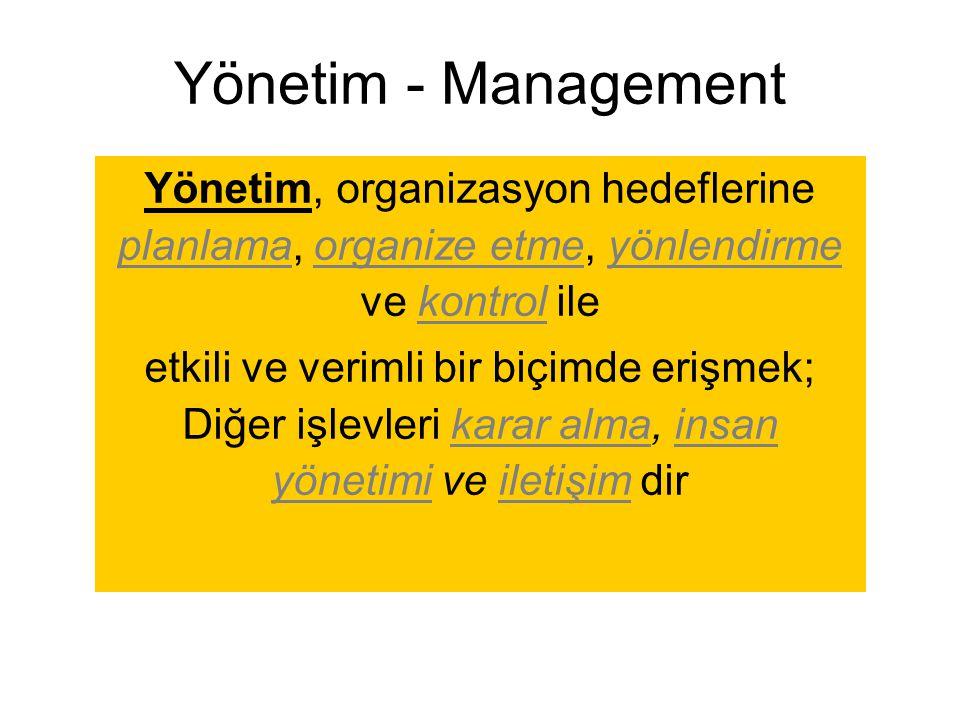 Yönetim, organizasyon hedeflerine planlama, organize etme, yönlendirme ve kontrol ile etkili ve verimli bir biçimde erişmek; Diğer işlevleri karar alm