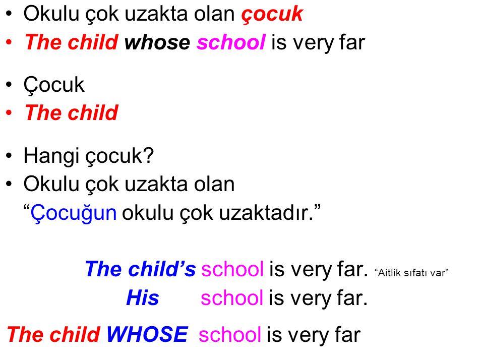Okulu çok uzakta olan çocuk The child whose school is very far Çocuk The child Hangi çocuk.