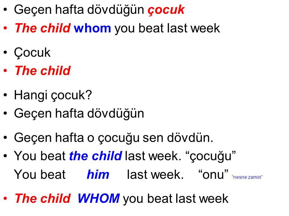 Geçen hafta dövdüğün çocuk The child whom you beat last week Çocuk The child Hangi çocuk.