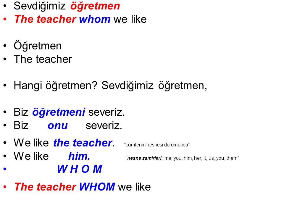 Sevdiğimiz öğretmen The teacher whom we like Öğretmen The teacher Hangi öğretmen.