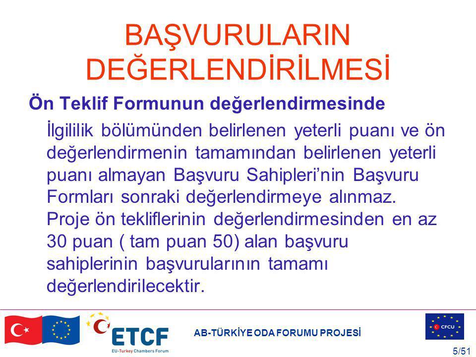 AB-TÜRKİYE ODA FORUMU PROJESİ 6/51 BAŞVURULARIN DEĞERLENDİRİLMESİ Başvuru Formunun değerlendirilmesinde, 1.
