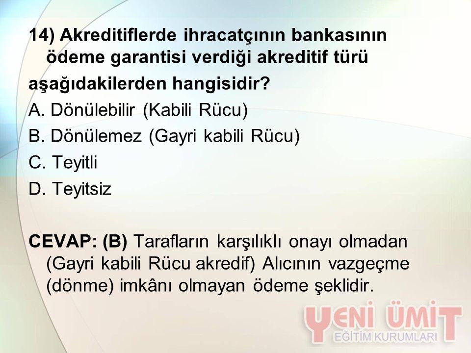 14) Akreditiflerde ihracatçının bankasının ödeme garantisi verdiği akreditif türü aşağıdakilerden hangisidir? A. Dönülebilir (Kabili Rücu) B. Dönüleme