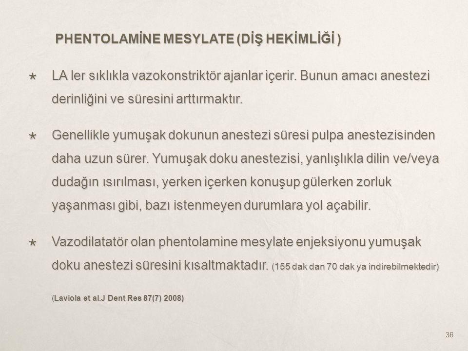 PHENTOLAMİNE MESYLATE (DİŞ HEKİMLİĞİ ) PHENTOLAMİNE MESYLATE (DİŞ HEKİMLİĞİ )  LA ler sıklıkla vazokonstriktör ajanlar içerir. Bunun amacı anestezi d