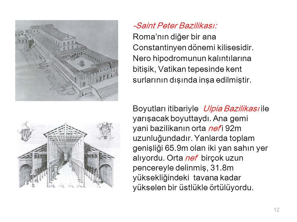 -Saint Peter Bazilikası: Roma'nın diğer bir ana Constantinyen dönemi kilisesidir. Nero hipodromunun kalıntılarına bitişik, Vatikan tepesinde kent surl