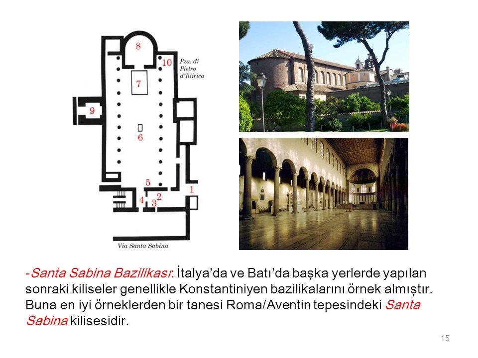 -Santa Sabina Bazilikası: İtalya'da ve Batı'da başka yerlerde yapılan sonraki kiliseler genellikle Konstantiniyen bazilikalarını örnek almıştır. Buna