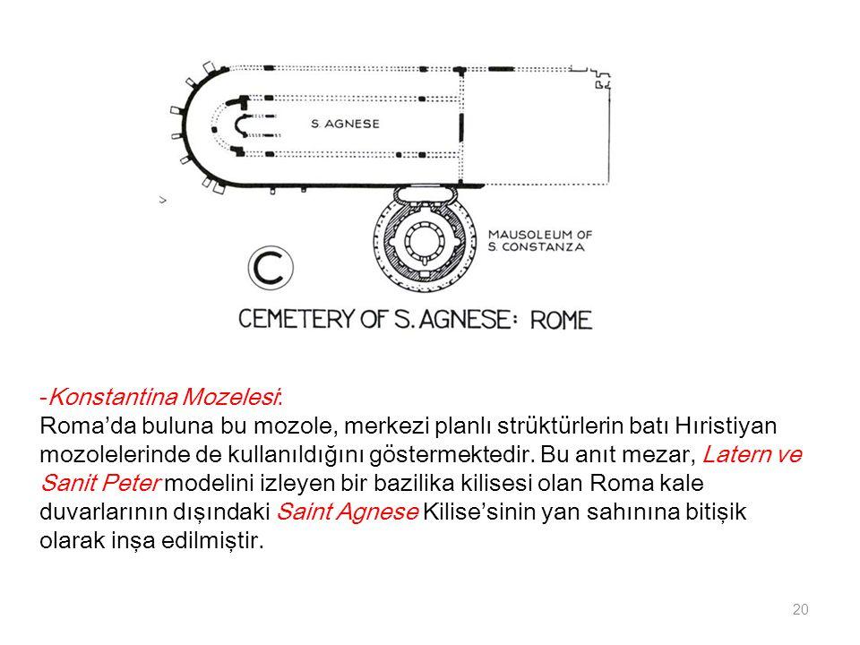 -Konstantina Mozelesi: Roma'da buluna bu mozole, merkezi planlı strüktürlerin batı Hıristiyan mozolelerinde de kullanıldığını göstermektedir. Bu anıt