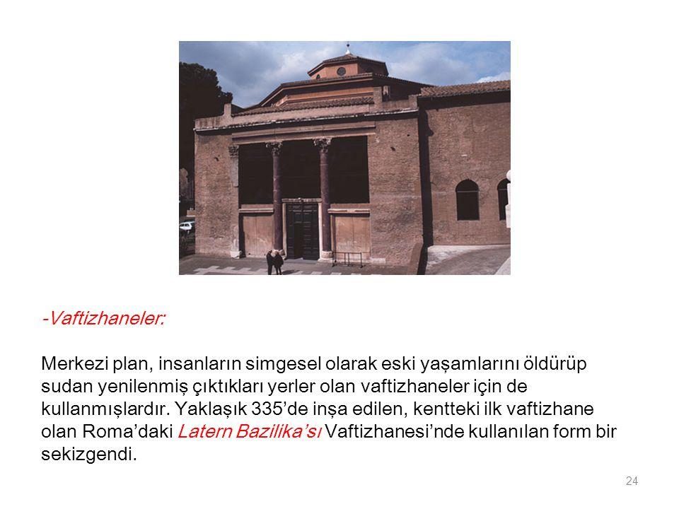 -Vaftizhaneler: Merkezi plan, insanların simgesel olarak eski yaşamlarını öldürüp sudan yenilenmiş çıktıkları yerler olan vaftizhaneler için de kullan