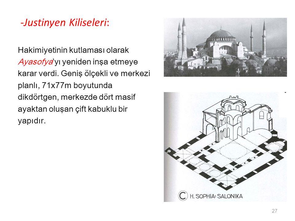 -Justinyen Kiliseleri: Hakimiyetinin kutlaması olarak Ayasofya'yı yeniden inşa etmeye karar verdi. Geniş ölçekli ve merkezi planlı, 71x77m boyutunda d