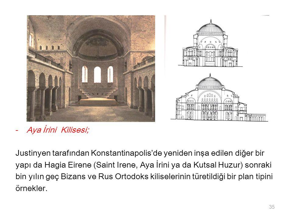 -Aya İrini Kilisesi; Justinyen tarafından Konstantinapolis'de yeniden inşa edilen diğer bir yapı da Hagia Eirene (Saint Irene, Aya İrini ya da Kutsal