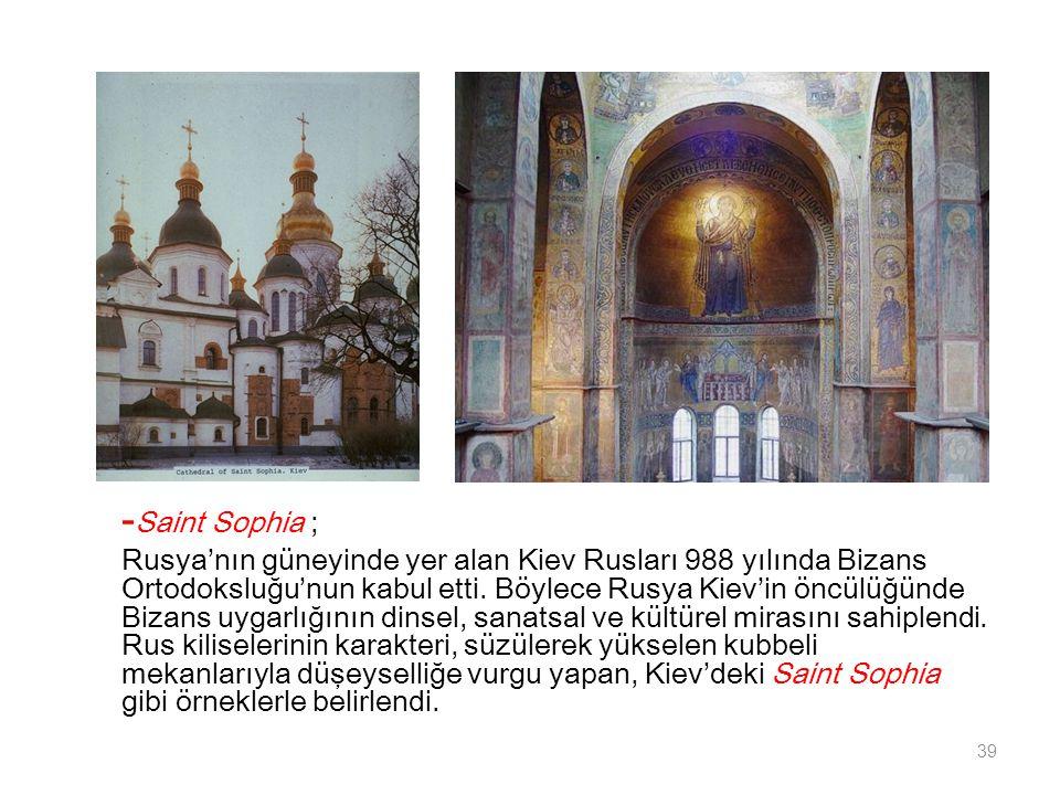 - Saint Sophia ; Rusya'nın güneyinde yer alan Kiev Rusları 988 yılında Bizans Ortodoksluğu'nun kabul etti. Böylece Rusya Kiev'in öncülüğünde Bizans uy