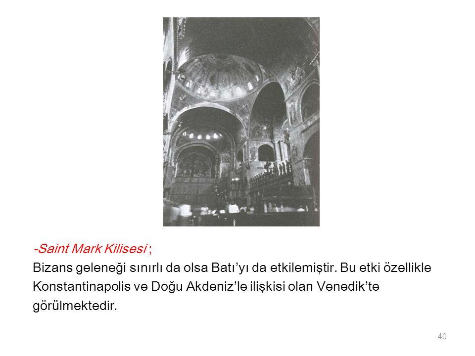 -Saint Mark Kilisesi ; Bizans geleneği sınırlı da olsa Batı'yı da etkilemiştir. Bu etki özellikle Konstantinapolis ve Doğu Akdeniz'le ilişkisi olan Ve
