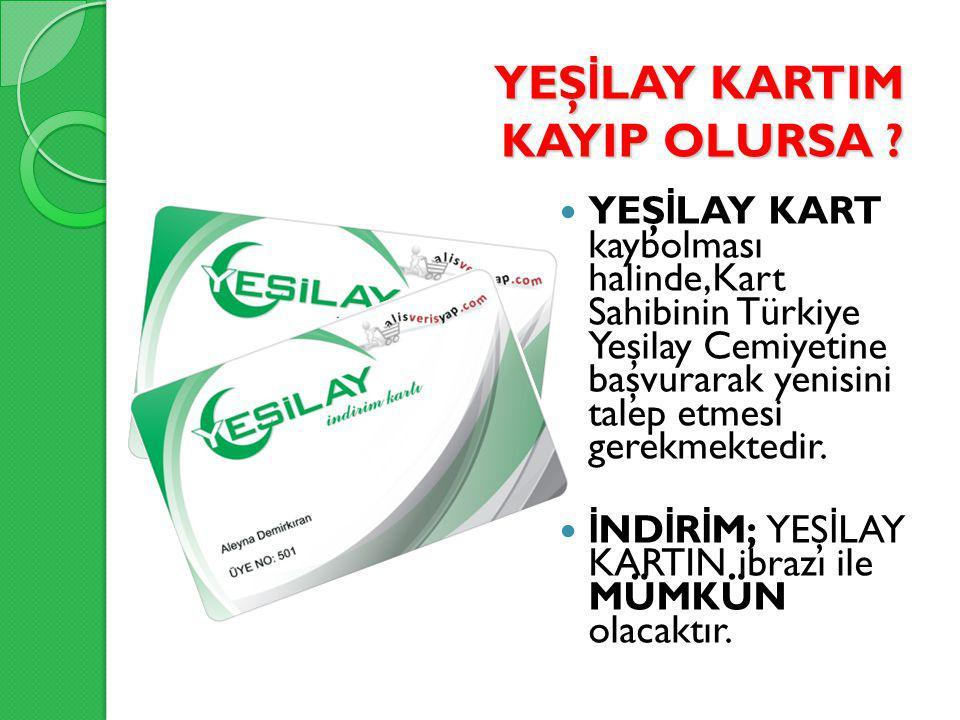 YEŞ İ LAY KARTIM KAYIP OLURSA ? YEŞ İ LAY KART kaybolması halinde,Kart Sahibinin Türkiye Yeşilay Cemiyetine başvurarak yenisini talep etmesi gerekmekt
