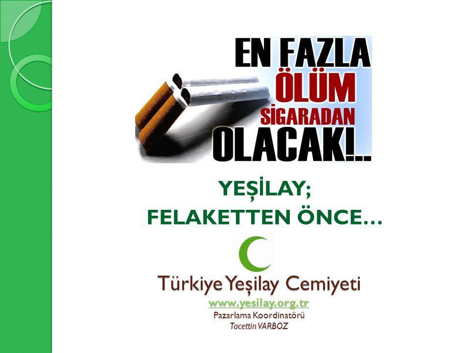 Türkiye Yeşilay Cemiyeti www.yesilay.org.tr Pazarlama Koordinatörü Tacettin VARBOZ www.yesilay.org.tr YEŞ İ LAY; FELAKETTEN ÖNCE…