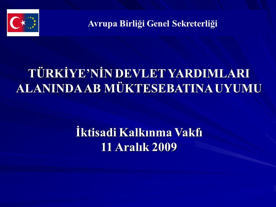 TÜRKİYE'NİN DEVLET YARDIMLARI ALANINDA AB MÜKTESEBATINA UYUMU İktisadi Kalkınma Vakfı 11 Aralık 2009 Avrupa Birliği Genel Sekreterliği