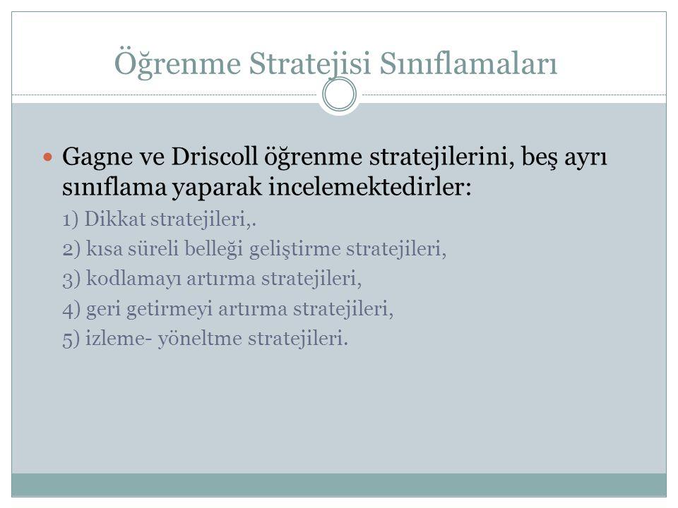 Öğrenme Stratejisi Sınıflamaları Gagne ve Driscoll öğrenme stratejilerini, beş ayrı sınıflama yaparak incelemektedirler: 1) Dikkat stratejileri,. 2) k