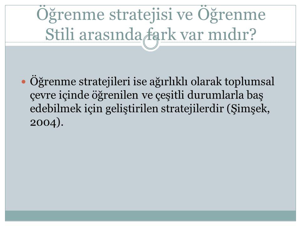 Öğrenme stratejisi ve Öğrenme Stili arasında fark var mıdır? Öğrenme stratejileri ise ağırlıklı olarak toplumsal çevre içinde öğrenilen ve çeşitli dur