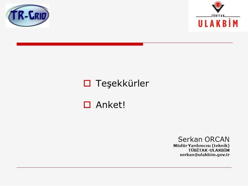  Teşekkürler  Anket! Serkan ORCAN Müdür Yardımcısı (teknik) TÜBİTAK-ULAKBİM serkan@ulakbim.gov.tr