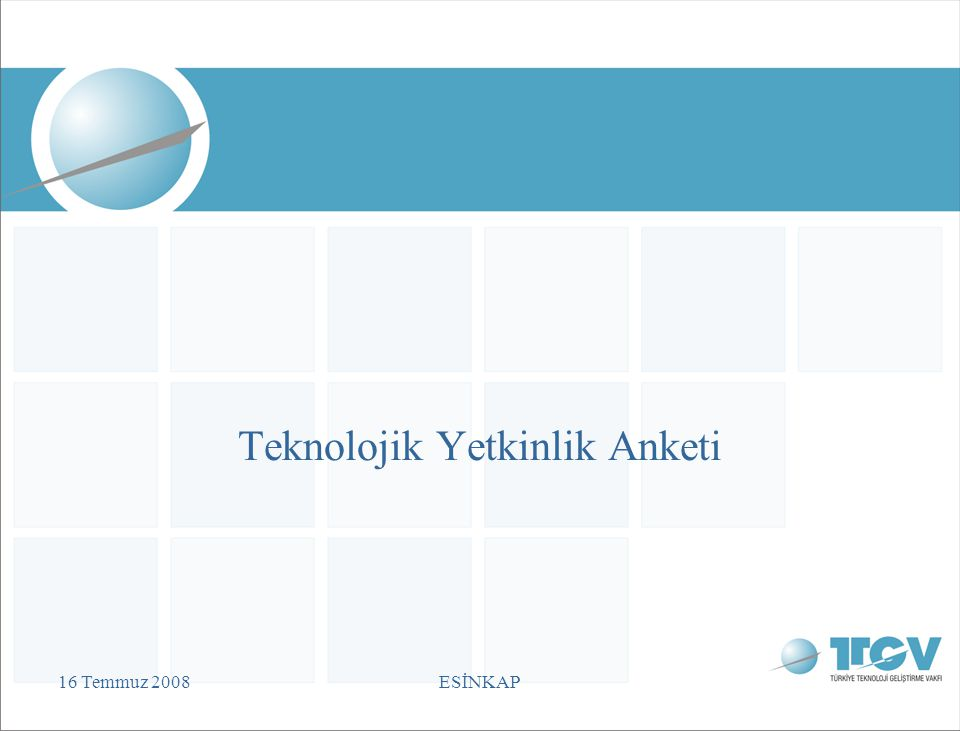 16 Temmuz 2008ESİNKAP Teknolojik Yetkinlik Anketi