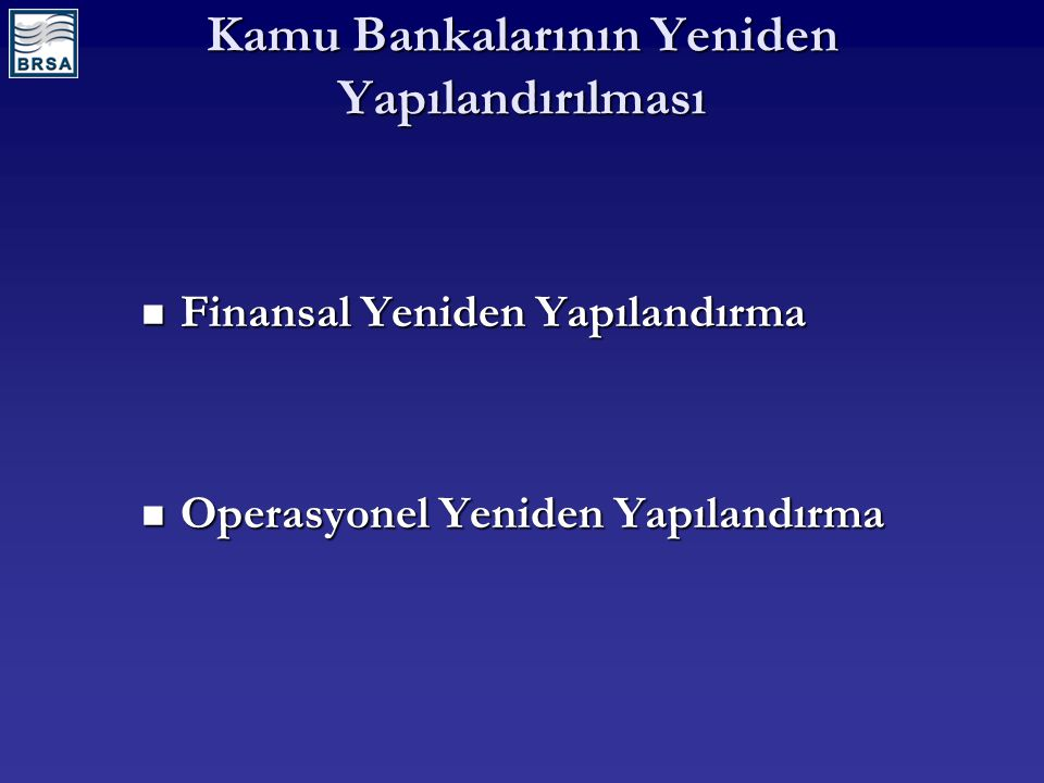 Kamu Bankalarının Yeniden Yapılandırılması Finansal Yeniden Yapılandırma Finansal Yeniden Yapılandırma Operasyonel Yeniden Yapılandırma Operasyonel Ye