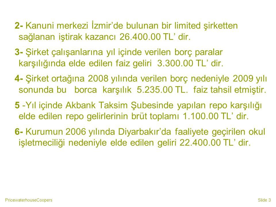 PricewaterhouseCoopersSlide 3 2- Kanuni merkezi İzmir'de bulunan bir limited şirketten sağlanan iştirak kazancı 26.400.00 TL' dir.