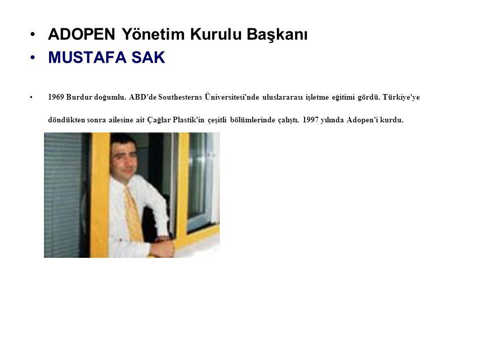 ADOPEN Yönetim Kurulu Başkanı MUSTAFA SAK 1969 Burdur doğumlu. ABD'de Southesterns Üniversitesi'nde uluslararası işletme eğitimi gördü. Türkiye'ye dön