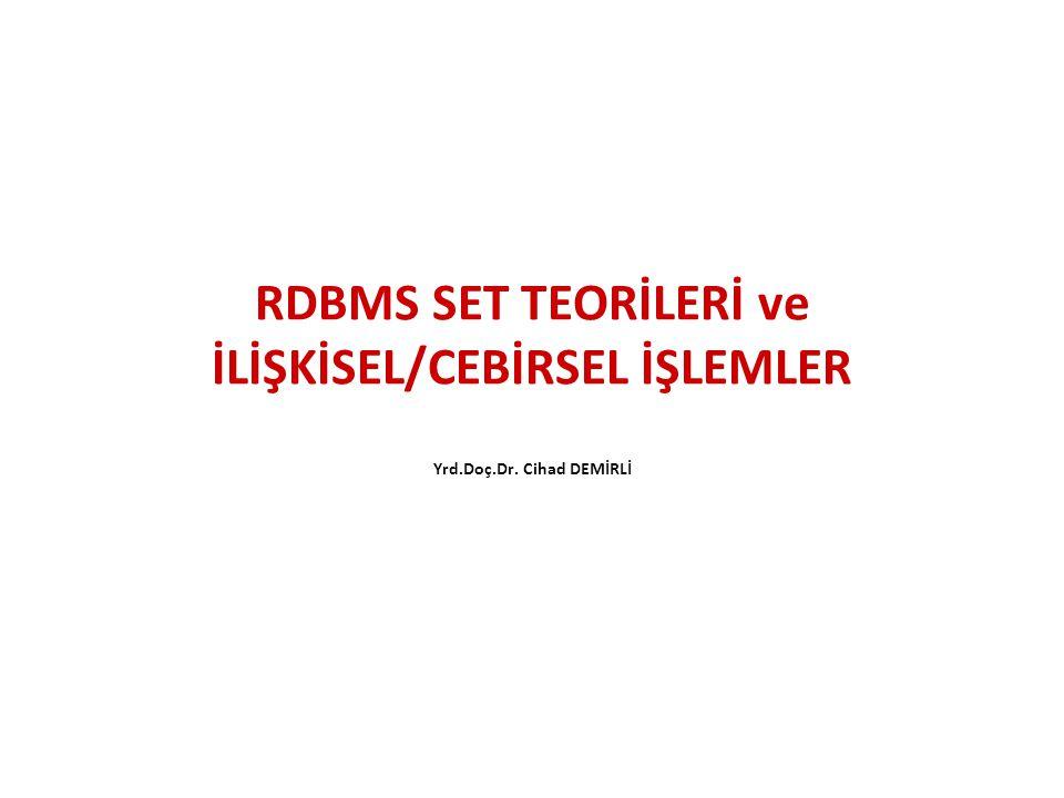 RDBMS SET TEORİLERİ RDBMS'deki tüm bilgiler 2 boyutlu tablolar halinde saklanmaktadır.