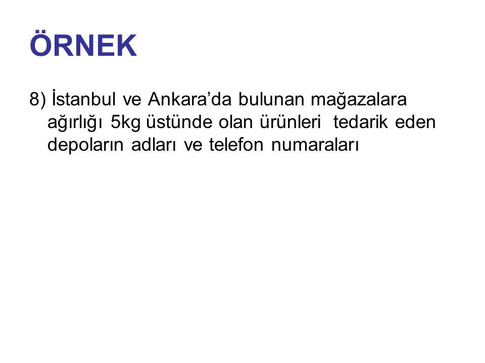 ÖRNEK 8) İstanbul ve Ankara'da bulunan mağazalara ağırlığı 5kg üstünde olan ürünleri tedarik eden depoların adları ve telefon numaraları