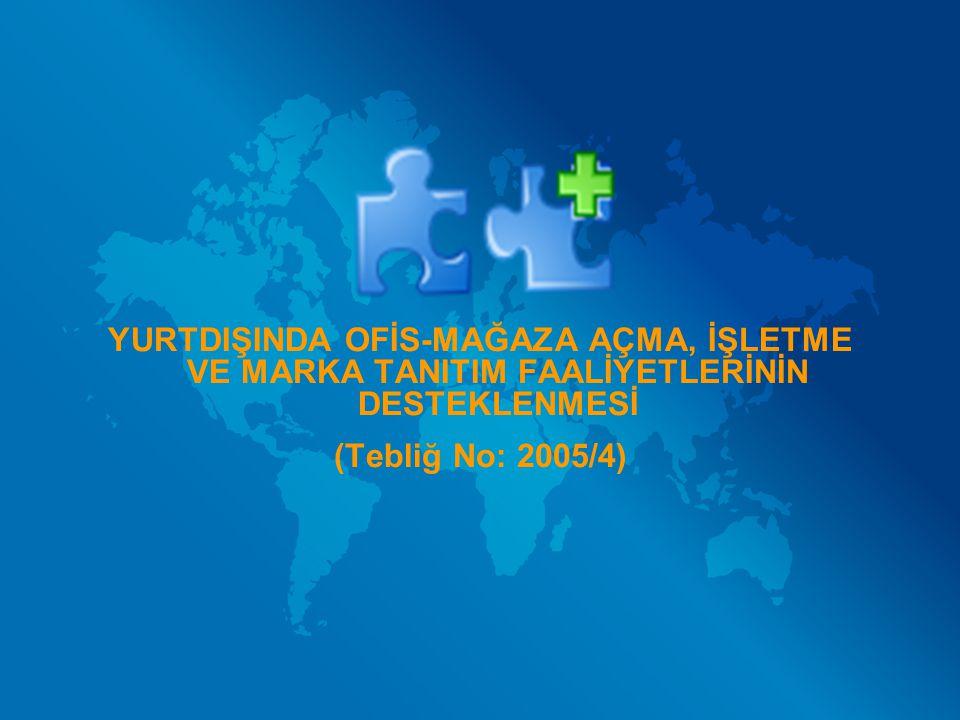 AMAÇ : Türkiye'de ticari ve / veya sınai faaliyette bulunan şirketlerin yurt dışında mal ticareti amacıyla açacakları şirket/ mağaza / depo / şubelere ilişkin bazı giderlerinin devlet tarafından karşılanmasıdır.