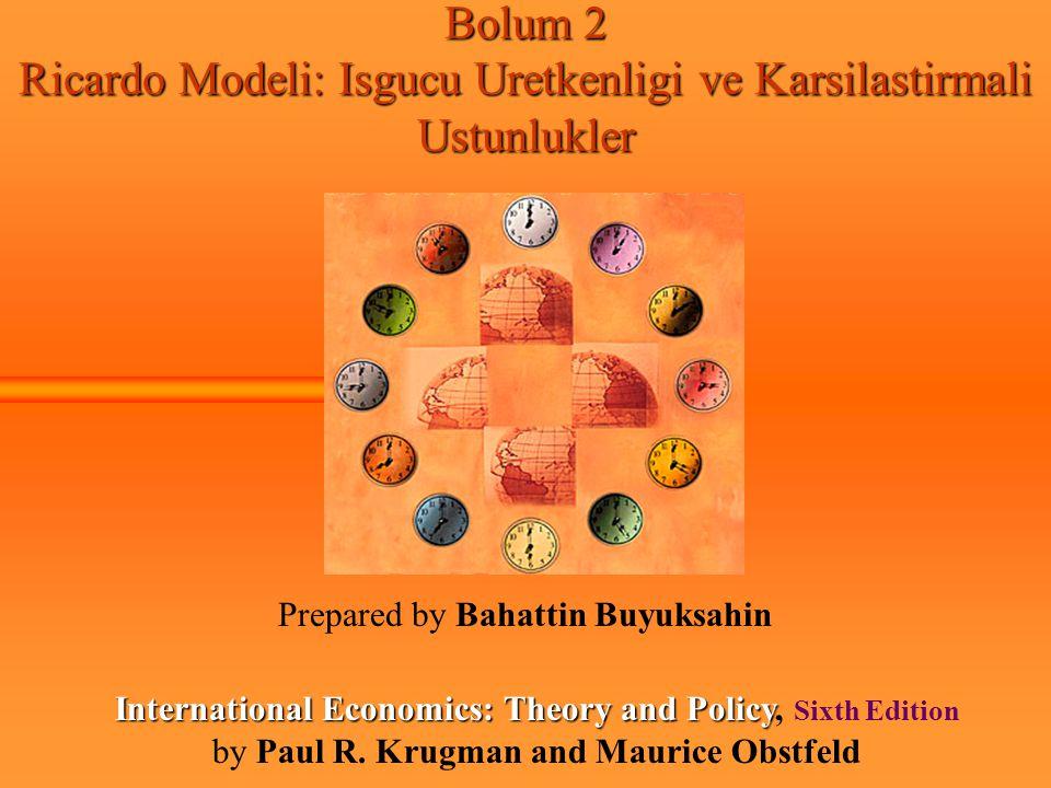 Bolum 2 Ricardo Modeli: Isgucu Uretkenligi ve Karsilastirmali Ustunlukler Prepared by Bahattin Buyuksahin International Economics: Theory and Policy I