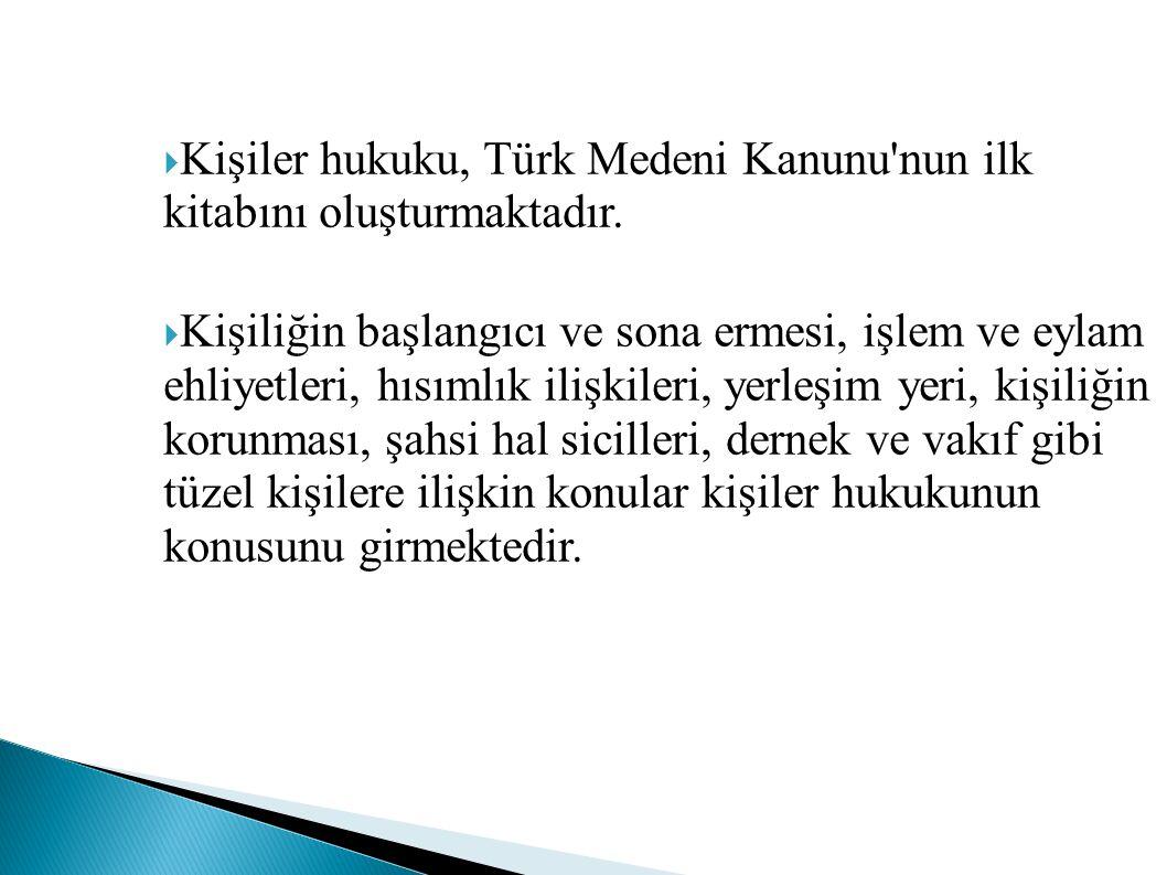  Kişiler hukuku, Türk Medeni Kanunu'nun ilk kitabını oluşturmaktadır.  Kişiliğin başlangıcı ve sona ermesi, işlem ve eylam ehliyetleri, hısımlık ili