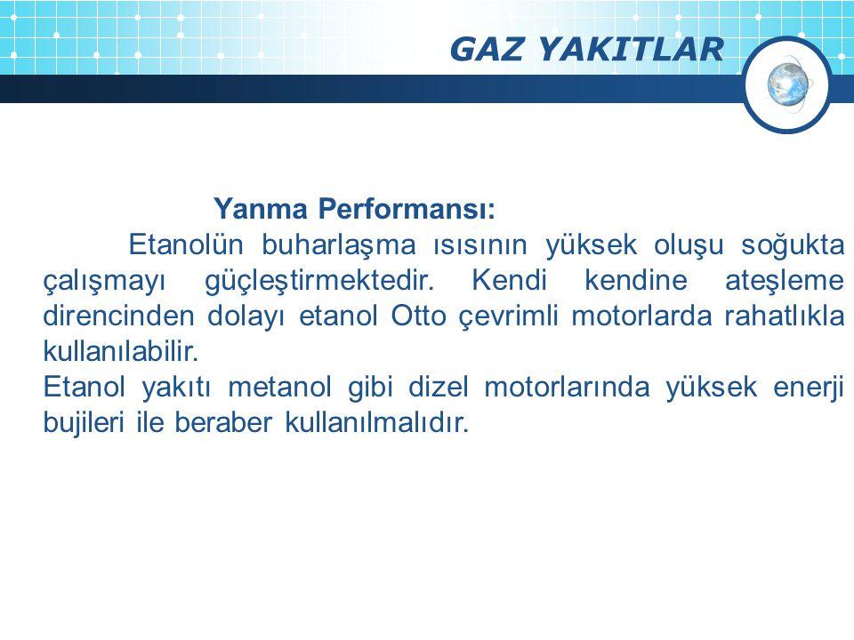 GAZ YAKITLAR Yanma Performansı: Etanolün buharlaşma ısısının yüksek oluşu soğukta çalışmayı güçleştirmektedir.