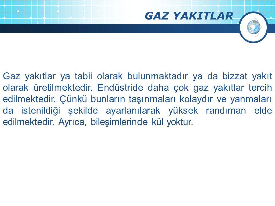 GAZ YAKITLAR Gaz yakıtlar ya tabii olarak bulunmaktadır ya da bizzat yakıt olarak üretilmektedir.