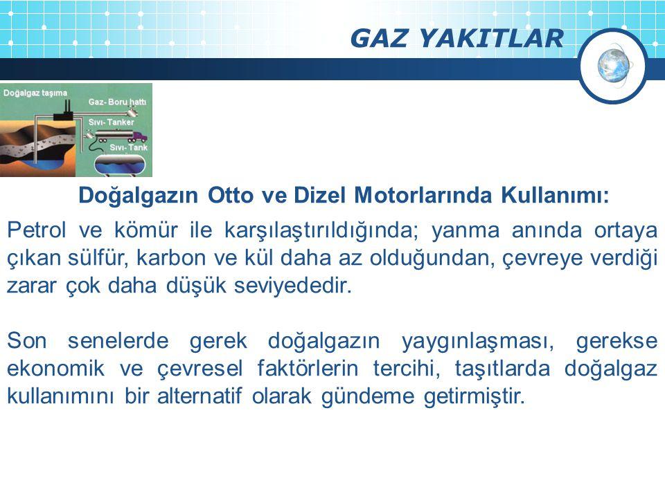 GAZ YAKITLAR Doğalgazın Otto ve Dizel Motorlarında Kullanımı: Petrol ve kömür ile karşılaştırıldığında; yanma anında ortaya çıkan sülfür, karbon ve kü