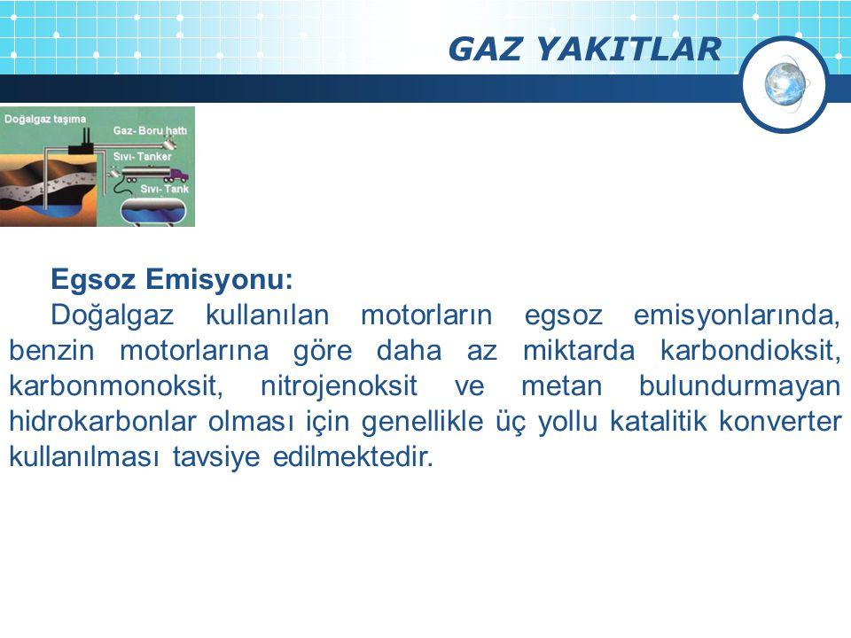 GAZ YAKITLAR Egsoz Emisyonu: Doğalgaz kullanılan motorların egsoz emisyonlarında, benzin motorlarına göre daha az miktarda karbondioksit, karbonmonoks