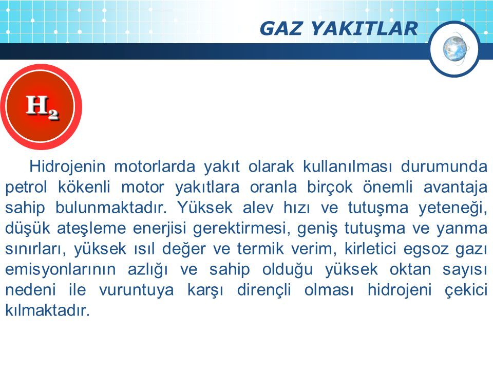 GAZ YAKITLAR H2H2H2H2 H2H2H2H2 Hidrojenin motorlarda yakıt olarak kullanılması durumunda petrol kökenli motor yakıtlara oranla birçok önemli avantaja sahip bulunmaktadır.