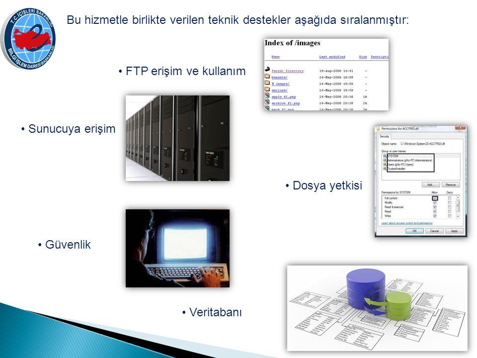 Bu hizmetle birlikte verilen teknik destekler aşağıda sıralanmıştır: FTP erişim ve kullanım Sunucuya erişim Dosya yetkisi Güvenlik Veritabanı