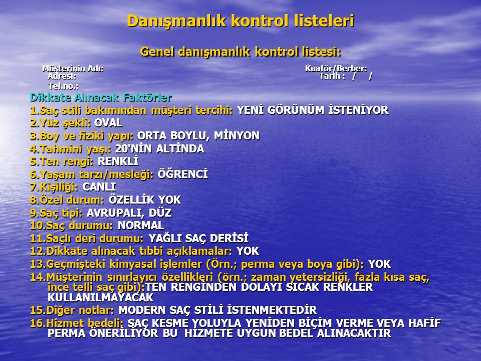 Danışmanlık kontrol listeleri Genel danışmanlık kontrol listesi: Müşterinin Adı: Kuaför/Berber: Adresi: Tarih : / / Müşterinin Adı: Kuaför/Berber: Adr