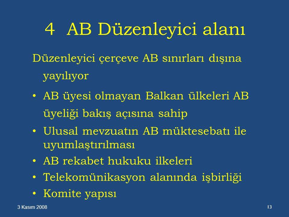 4 AB Düzenleyici alanı Düzenleyici çerçeve AB sınırları dışına yayılıyor AB üyesi olmayan Balkan ülkeleri AB üyeliği bakış açısına sahip Ulusal mevzuatın AB müktesebatı ile uyumlaştırılması AB rekabet hukuku ilkeleri Telekomünikasyon alanında işbirliği Komite yapısı 3 Kasım 2008 13