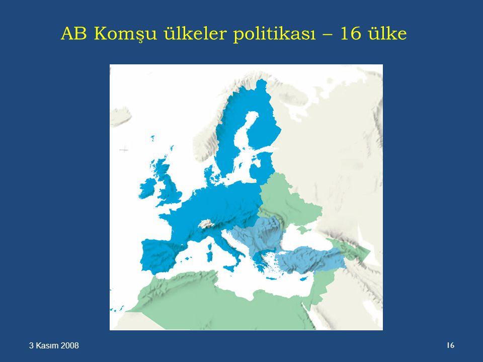 3 Kasım 2008 16 AB Komşu ülkeler politikası – 16 ülke